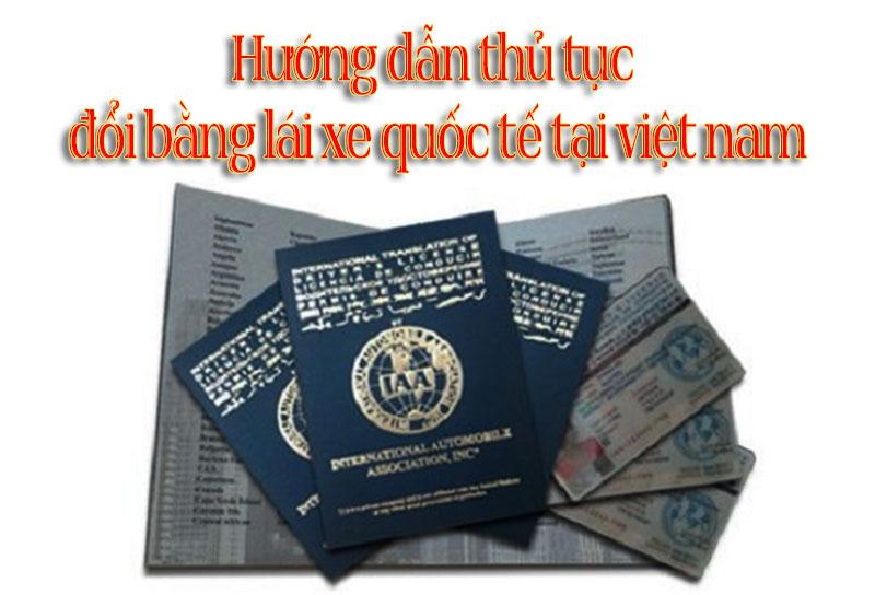 Hướng dẫn thủ tục đổi bằng lái xe quốc tế tại Việt Nam